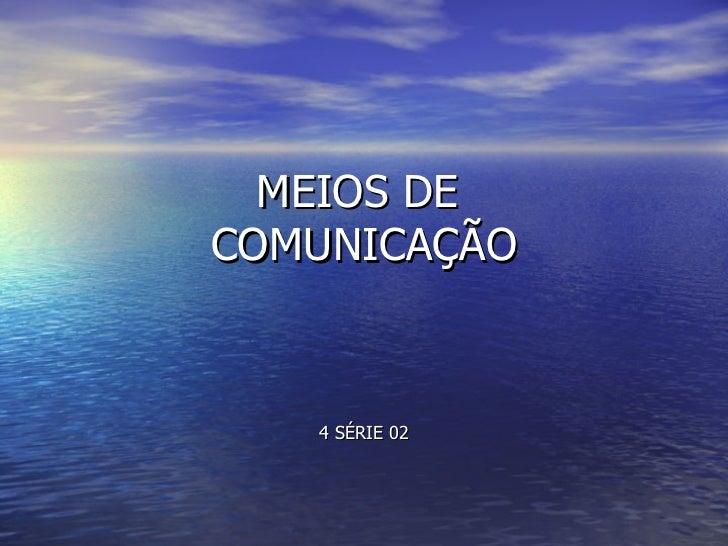 MEIOS DE  COMUNICAÇÃO 4 SÉRIE 02