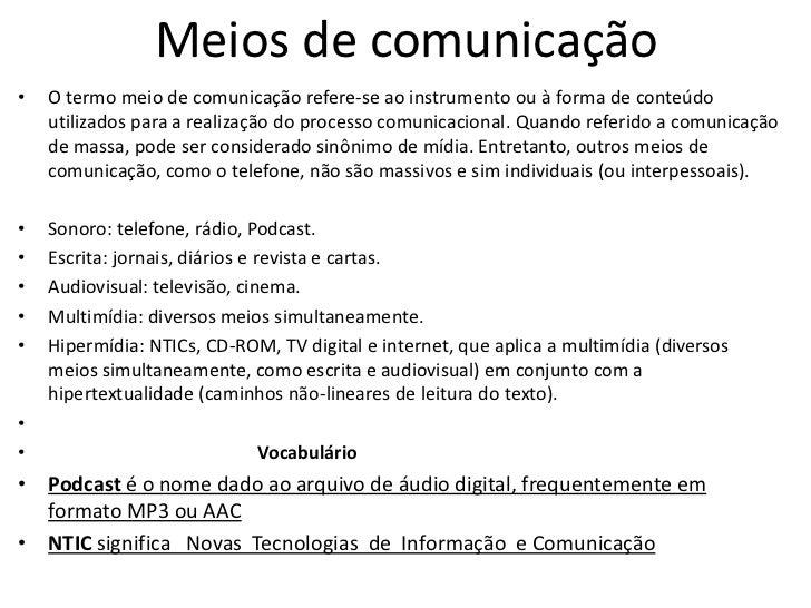 Meios de comunicação•   O termo meio de comunicação refere-se ao instrumento ou à forma de conteúdo    utilizados para a r...