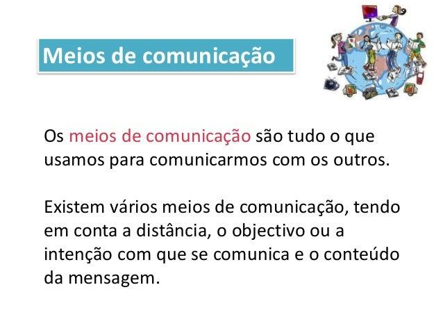 Meios de comunicação Os meios de comunicação são tudo o que usamos para comunicarmos com os outros. Existem vários meios d...