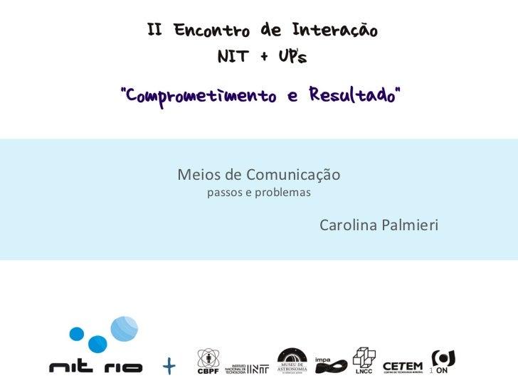 Meios de Comunicação passos e problemas Carolina Palmieri 1