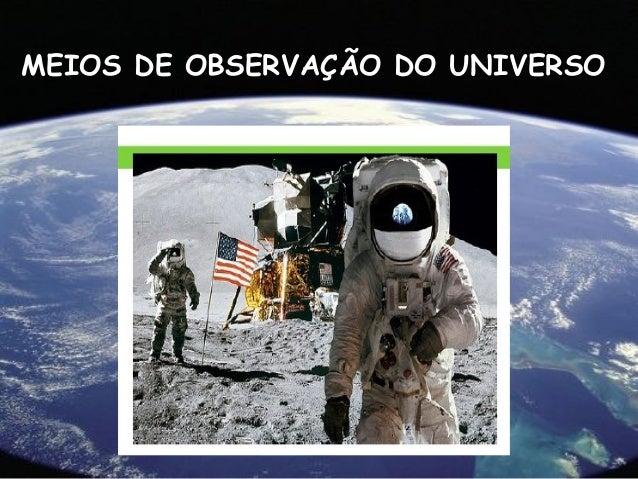 MEIOS DE OBSERVAÇÃO DO UNIVERSO