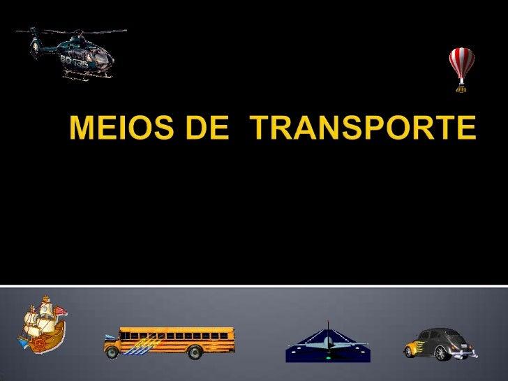 MEIOS DE  TRANSPORTE<br />