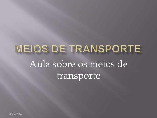 05-04-2014 Aula sobre os meios de transporte