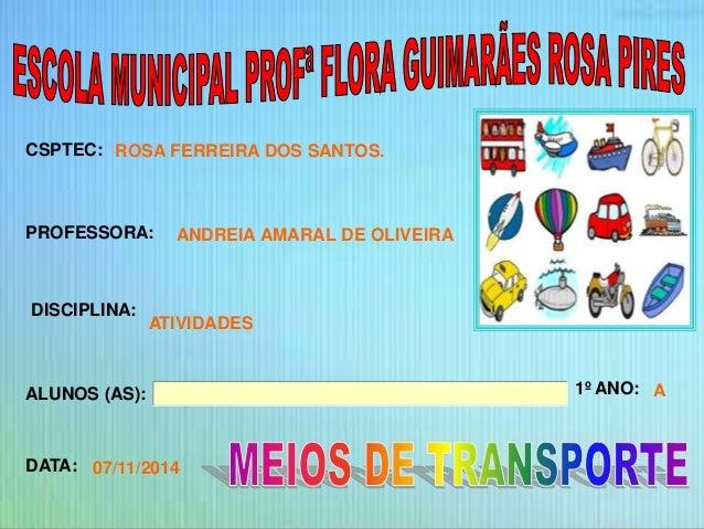 CSPTEC:  PROFESSORA:  DISCIPLINA:  ALUNOS (AS): 1º ANO:  DATA:  ROSA FERREIRA DOS SANTOS.  ANDREIA AMARAL DE OLIVEIRA  ATI...