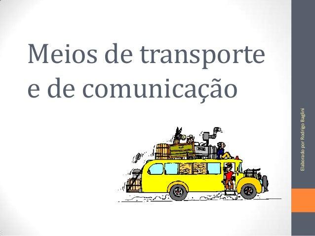 Elaborado por Rodrigo Baglini  Meios de transporte e de comunicação