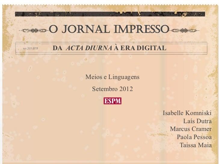 O Jornal ImpressoDA ACTA DIURNA À ERA DIGITAL        Meios e Linguagens          Setembro 2012                            ...