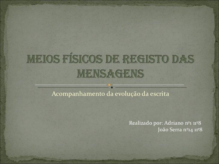 Acompanhamento da evolução da escrita Realizado por: Adriano nº1 11º8 João Serra nº14 11º8