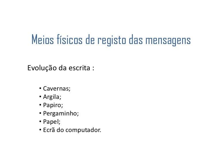 Meios físicos de registo das mensagens <br />Evolução da escrita :<br /><ul><li> Cavernas;