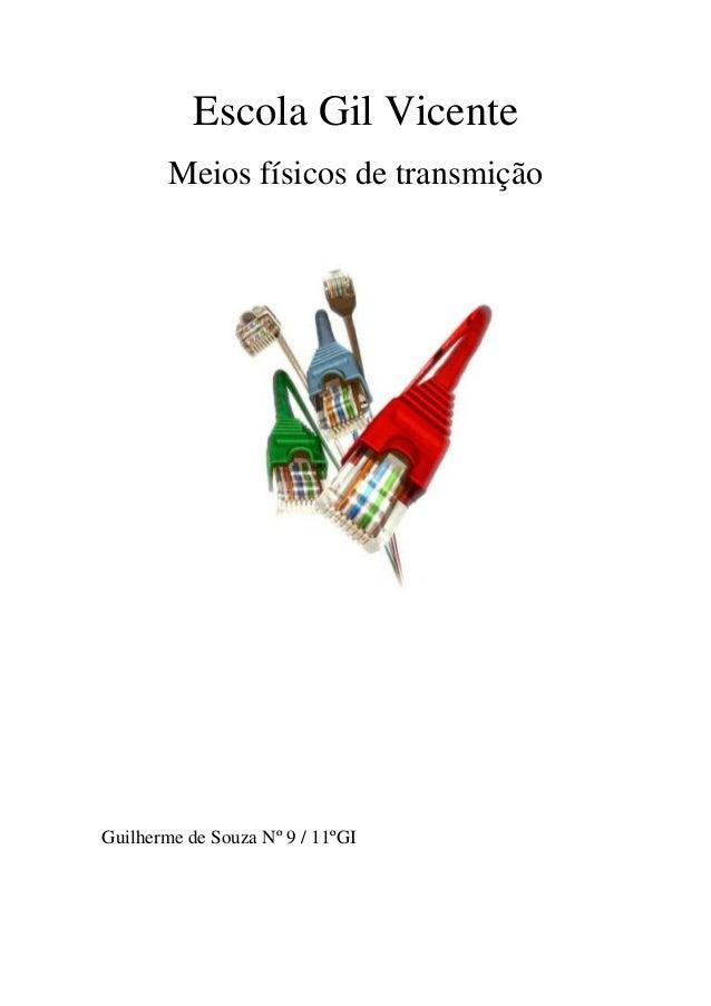 Escola Gil Vicente        Meios físicos de transmiçãoGuilherme de Souza Nº 9 / 11ºGI