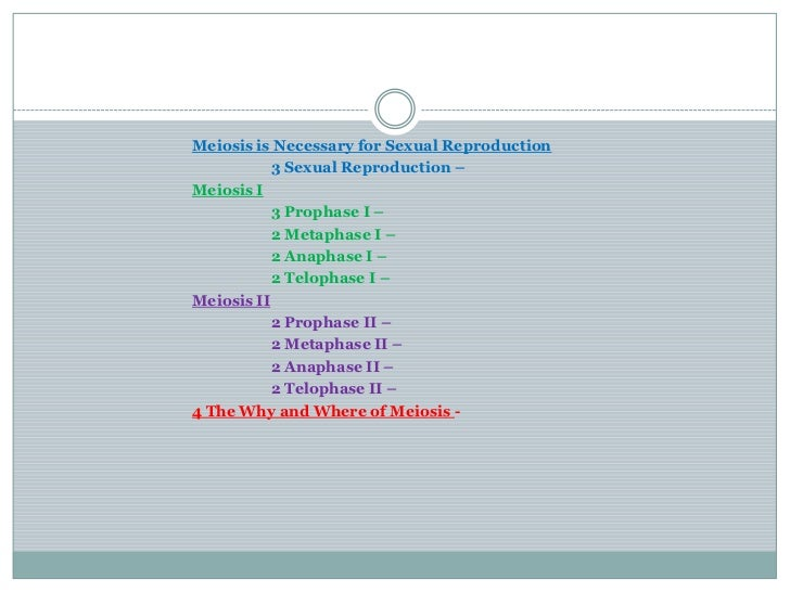 Meiosis is Necessary for Sexual Reproduction           3 Sexual Reproduction –Meiosis I           3 Prophase I –          ...