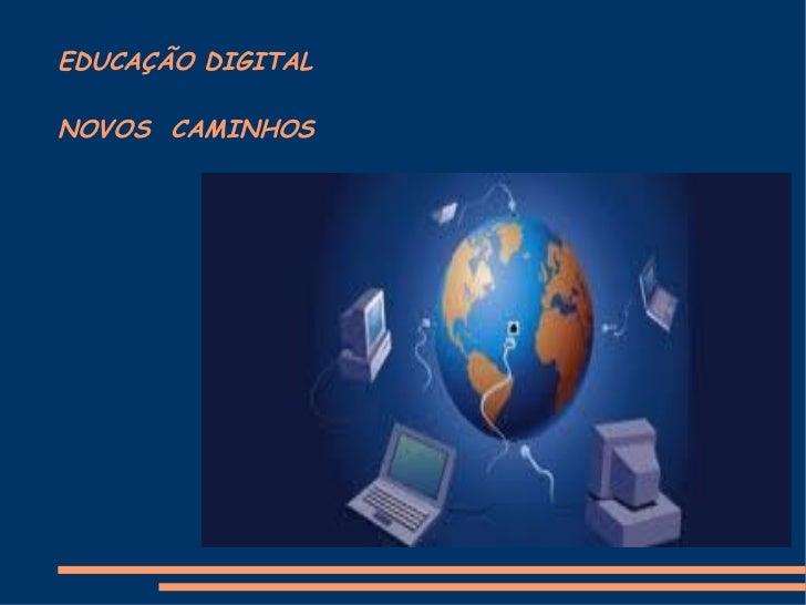 EDUCAÇÃO DIGITAL NOVOS  CAMINHOS