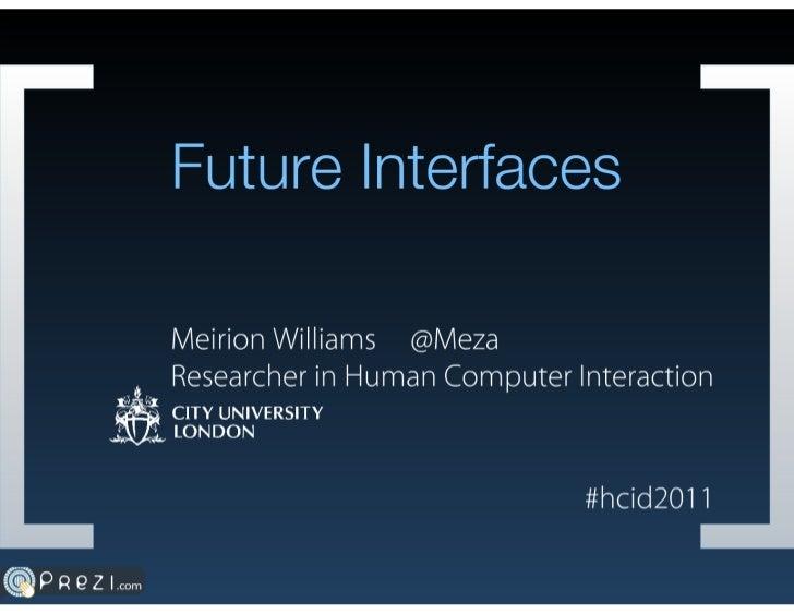 hcid2011 - Future Interfaces - Meirion Williams (HCID)