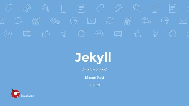 Jekyll linuxihaa.ir /dʒɛkəl/ or /dʒiːkəl/ Misam Saki SFD 1395