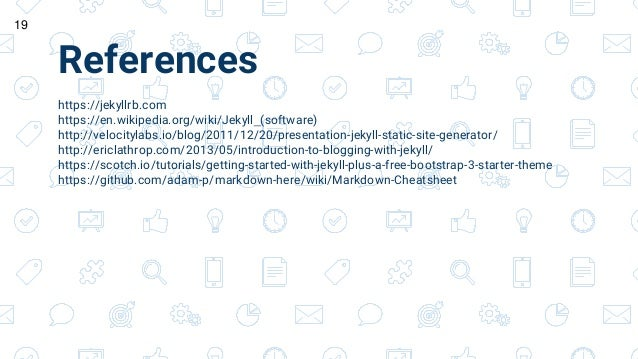 References https://jekyllrb.com https://en.wikipedia.org/wiki/Jekyll_(software) http://velocitylabs.io/blog/2011/12/20/pre...