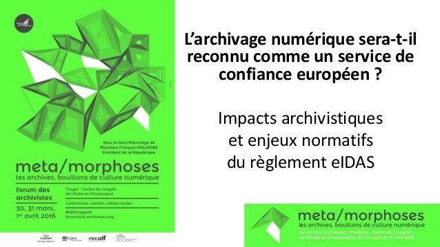 L'archivage numérique sera-t-il reconnu comme un service de confiance européen ? Impacts archivistiques et enjeux normatif...