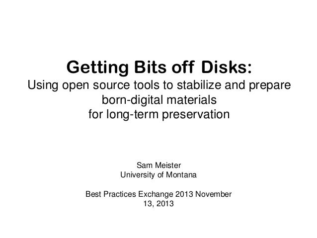 Getting Bits off Disks: Using open source tools to stabilize and prepare born-digital materials for long-term preservation...