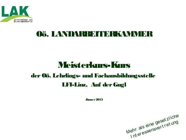 Oö. LANDARBEITERKAMMER         Meisterkurs-Kursder Oö. Lehrlings- und Fachausbildungsstelle           LFI-Linz, Auf der Gu...