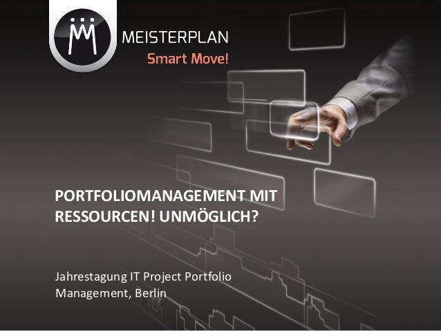 PORTFOLIOMANAGEMENT MITRESSOURCEN! UNMÖGLICH?Jahrestagung IT Project PortfolioManagement, Berlin