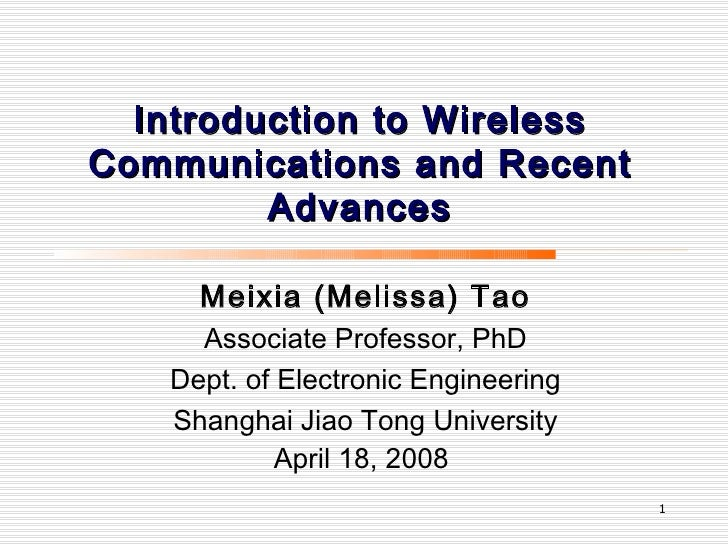 Introduction to Wireless Communications and Recent Advances Meixia (Melissa) Tao Associate Professor, PhD Dept. of Electro...
