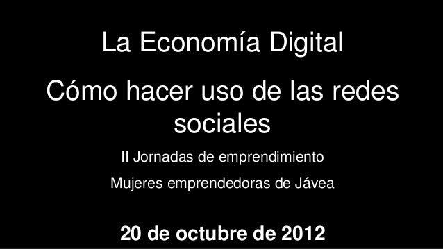La Economía DigitalCómo hacer uso de las redes        sociales     II Jornadas de emprendimiento    Mujeres emprendedoras ...