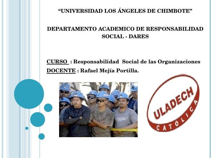 """"""" UNIVERSIDAD LOS ÁNGELES DE CHIMBOTE"""" DEPARTAMENTO ACADEMICO DE RESPONSABILIDAD SOCIAL - DARES CURSO  : Responsabilidad..."""
