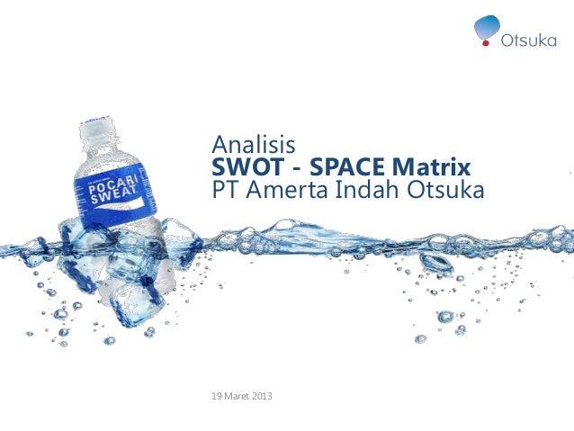 AnalisisSWOT - SPACE MatrixPT Amerta Indah Otsuka19 Maret 2013