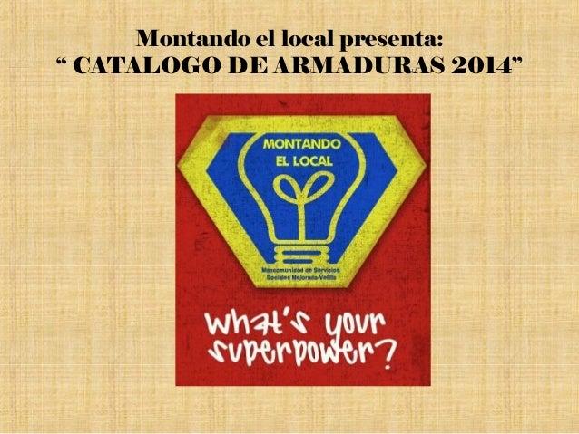 """Montando el local presenta: """" CATALOGO DE ARMADURAS 2014"""""""