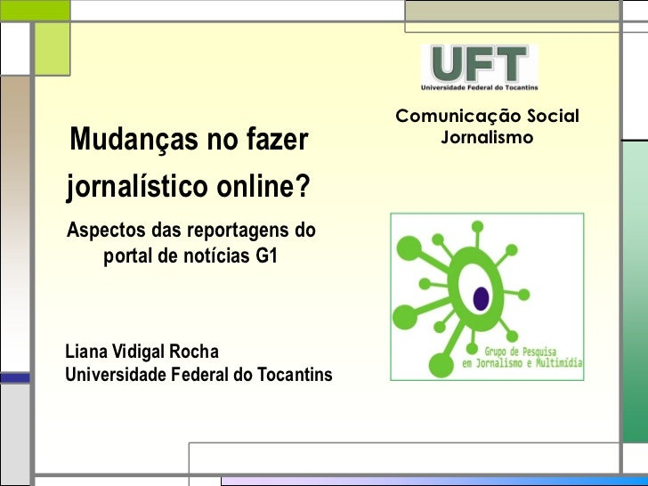 Comunicação SocialMudanças no fazer                      Jornalismojornalístico online?Aspectos das reportagens do   porta...