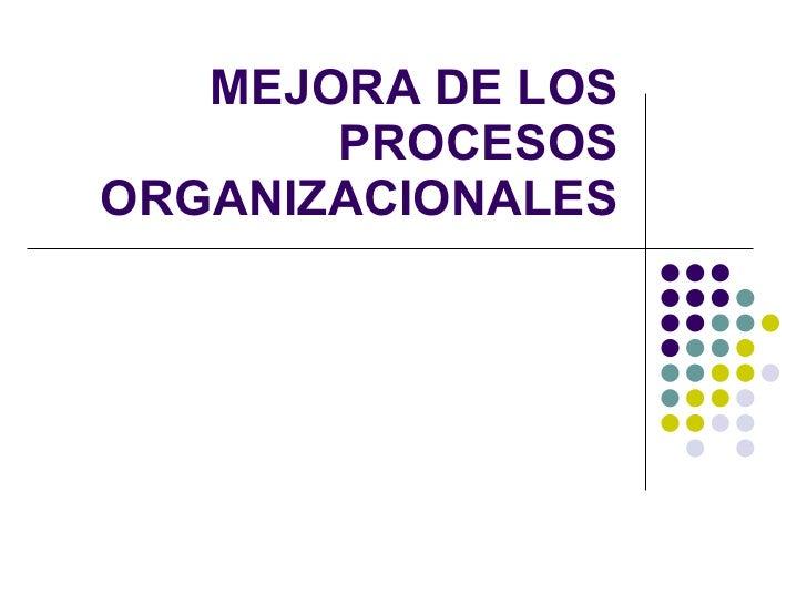 MEJORA DE LOS PROCESOS ORGANIZACIONALES