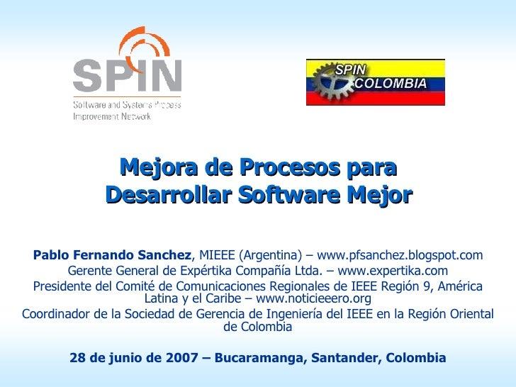 Mejora de Procesos para Desarrollar Software Mejor Pablo Fernando Sanchez , MIEEE (Argentina) – www.pfsanchez.blogspot.com...
