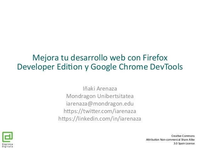 Mejora tu desarrollo web con Firefox Developer Edition y Google Chrome DevTools Iñaki Arenaza Mondragon Unibertsitatea iar...