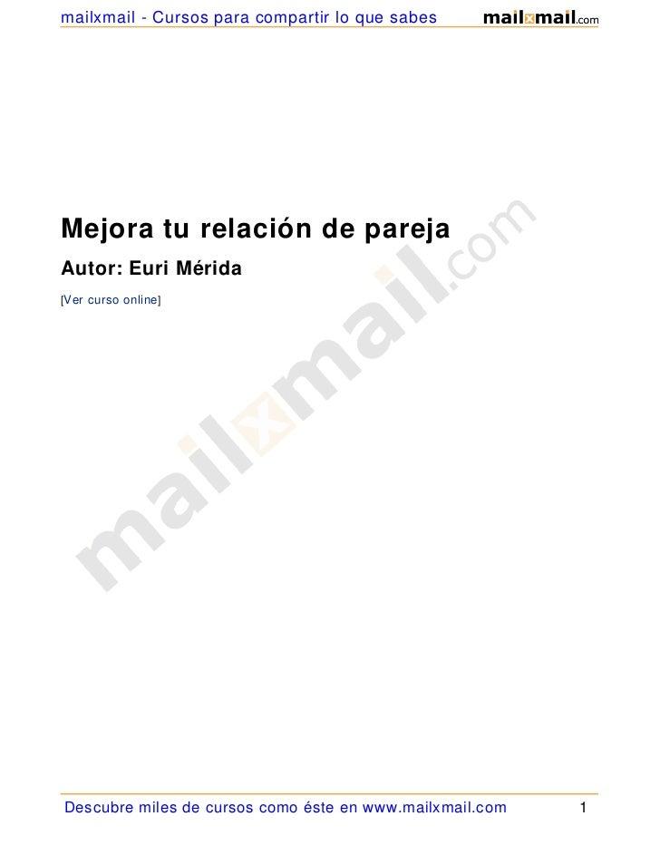 mailxmail - Cursos para compartir lo que sabesMejora tu relación de parejaAutor: Euri Mérida[Ver curso online]Descubre mil...