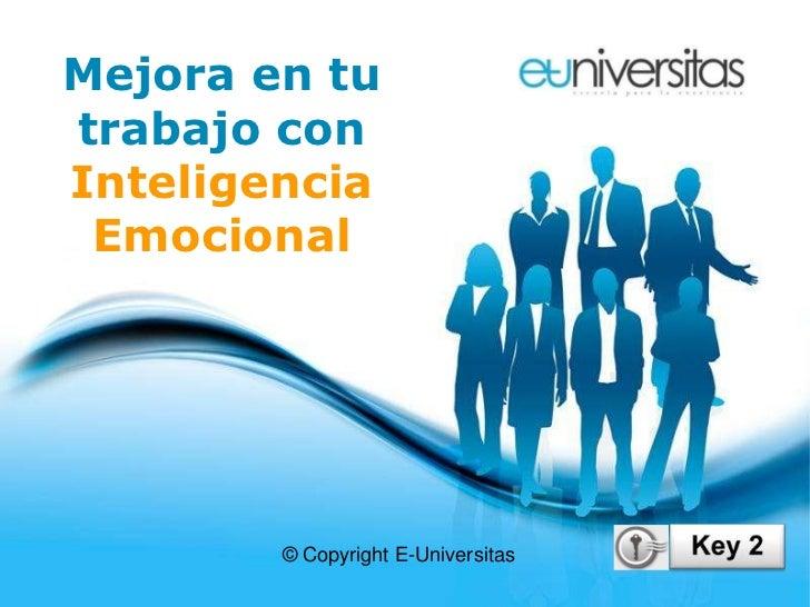Mejora en tutrabajo conInteligencia Emocional        © Copyright E-Universitas          Free Powerpoint Templates