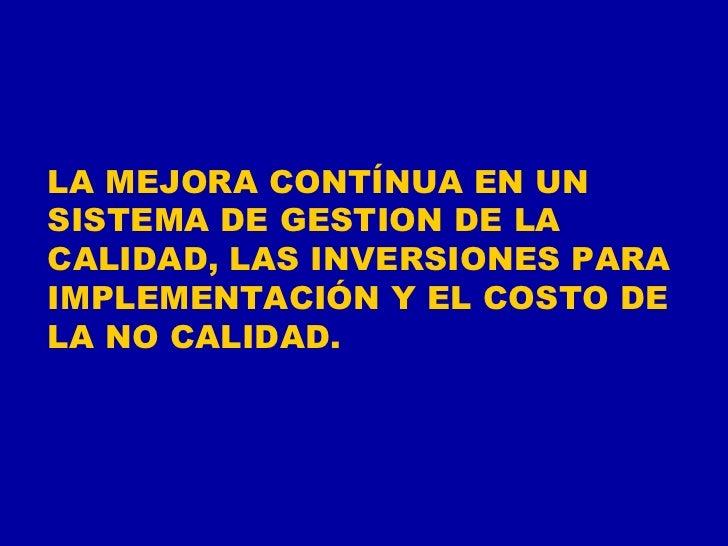 LA MEJORA CONTÍNUA EN UN SISTEMA DE GESTION DE LA CALIDAD, LAS INVERSIONES PARA  IMPLEMENTACIÓN Y EL COSTO DE LA NO CALIDA...