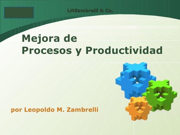 por Leopoldo M. Zambrelli Mejora de  Procesos y Productividad LMZambrelli & Co.