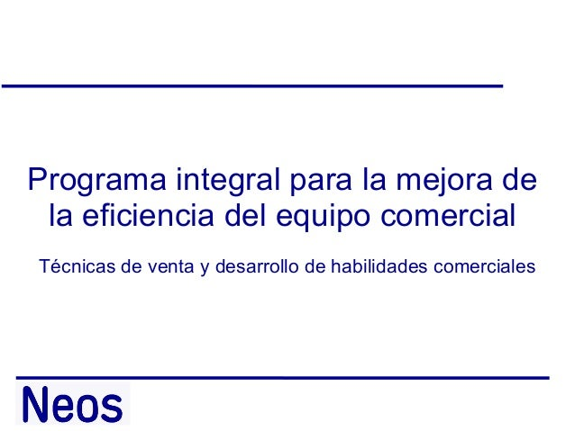 Programa integral para la mejora de la eficiencia del equipo comercial Técnicas de venta y desarrollo de habilidades comer...