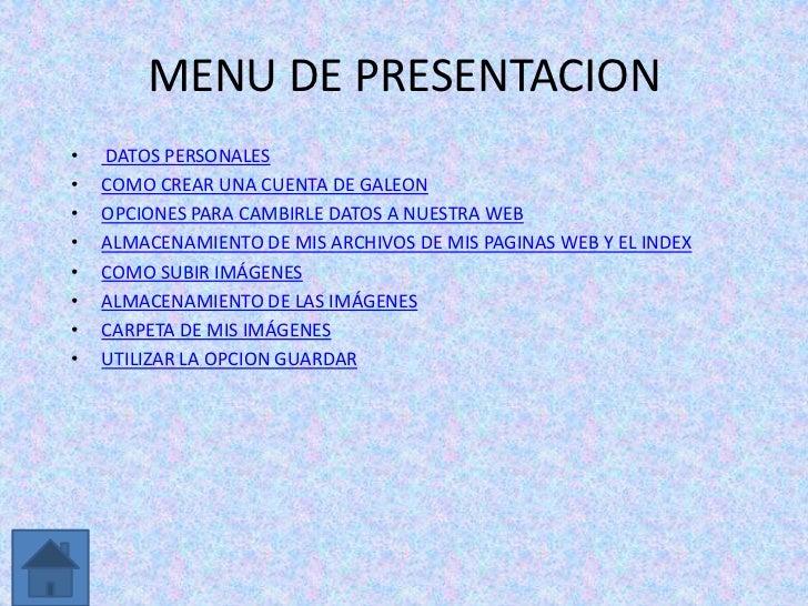 MENU DE PRESENTACION•   DATOS PERSONALES•   COMO CREAR UNA CUENTA DE GALEON•   OPCIONES PARA CAMBIRLE DATOS A NUESTRA WEB•...