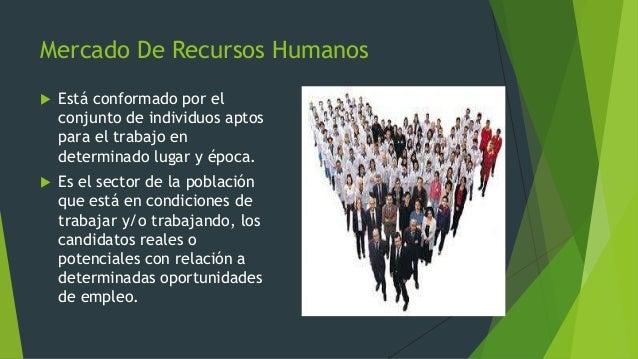 En el mercado de recursos humanos puedenasumirse tres situaciones: Oferta mayor quela demanda Oferta equivalentea la dem...