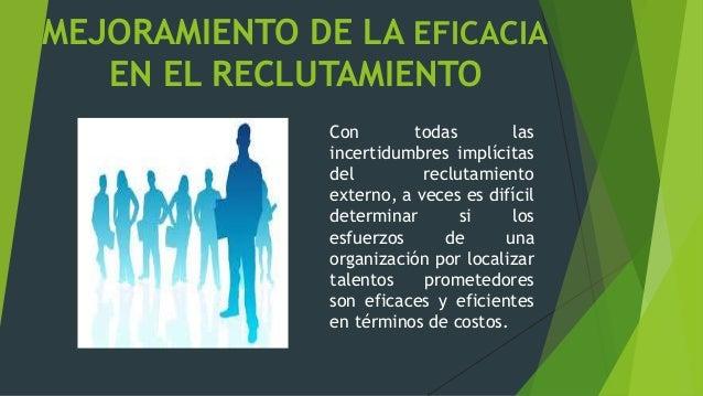 MEJORAMIENTO DE LA EFICACIA EN ELRECLUTAMIENTO ÍNDICE DETOLERANCIA COSTO DELRECLUTAMIENTO RECLUTADORESORGANIZACIONALES
