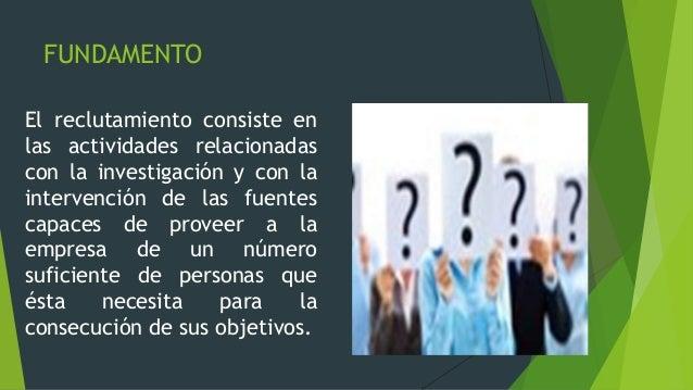 RECLUTAMIENTO DENTRO DE LA ORGANIZACIÓNPUBLICA Y PRIVADAEs el proceso delocalizar e invitar alos solicitantespotenciales a...