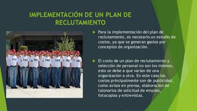 Para implementar un plan de reclutamientohay que tener en cuenta: Políticas para laimplementación del plan dereclutamient...