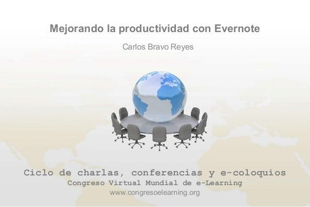 Mejorando la productividad con Evernote                  Carlos Bravo ReyesCiclo de charlas, conferencias y e-coloquios   ...