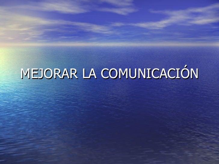 MEJORAR LA COMUNICACIÓN
