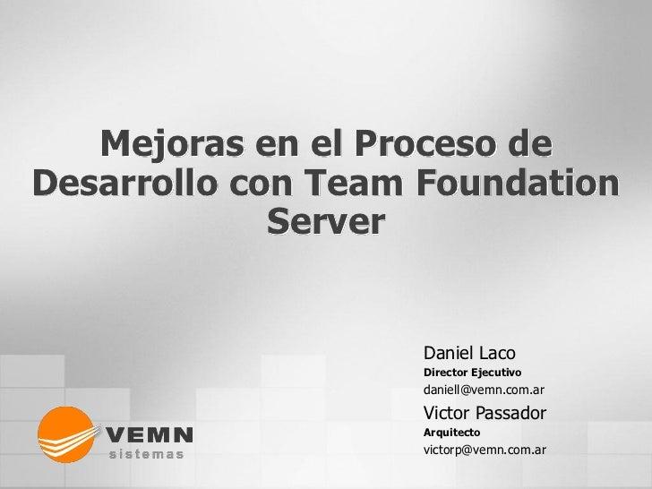 Mejoras en el Proceso deDesarrollo con Team Foundation             Server                   Daniel Laco                   ...