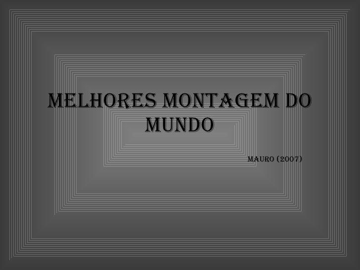 Melhores MontageM do        Mundo                Mauro (2007)