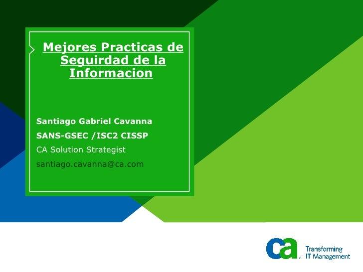 Mejores Practicas de Seguirdad de la Informacion   Santiago Gabriel Cavanna SANS-GSEC /ISC2 CISSP CA Solution Strategist [...