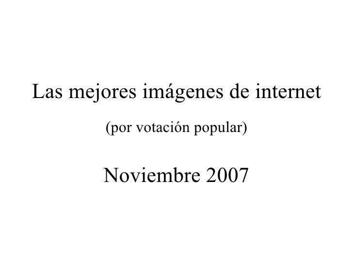 Las mejores imágenes de internet (por votación popular) Noviembre 2007