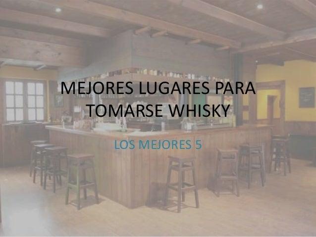 MEJORES LUGARES PARA  TOMARSE WHISKY     LOS MEJORES 5