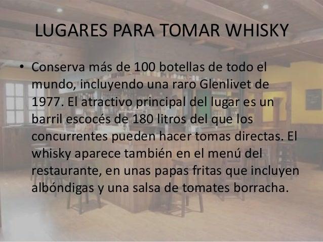LUGARES PARA TOMAR WHISKY• Conserva más de 100 botellas de todo el  mundo, incluyendo una raro Glenlivet de  1977. El atra...