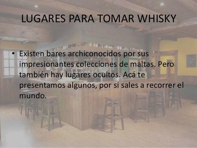 LUGARES PARA TOMAR WHISKY• Existen bares archiconocidos por sus  impresionantes colecciones de maltas. Pero  también hay l...